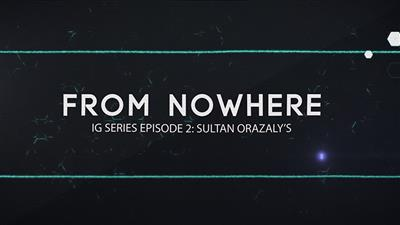 IG Series Episode 2: Sultan Orazaly's From Nowhere video DOWNLOAD