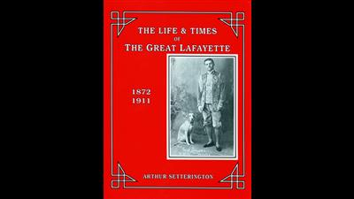 The Life and Times of The Great Lafayette  by John Kaplan - Book
